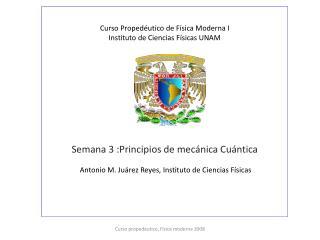 Curso Proped�utico de F�sica Moderna I Instituto de Ciencias F�sicas UNAM