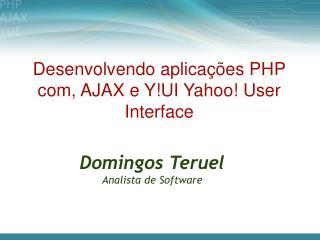 Desenvolvendo aplicações PHP com, AJAX e Y!UI Yahoo! User Interface
