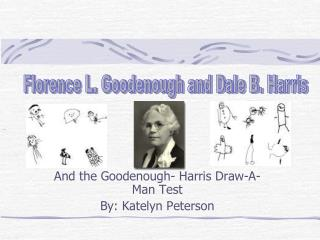And the Goodenough- Harris Draw-A-Man Test By: Katelyn Peterson