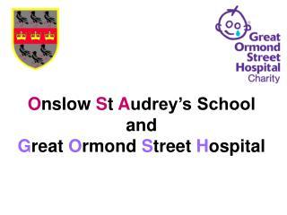 O nslow S t  A udrey's School  and  G reat  O rmond  S treet  H ospital