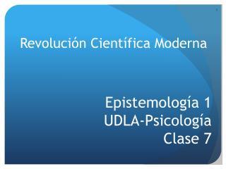 Epistemología  1 UDLA- Psicología Clase  7