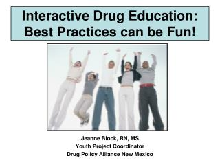 Interactive Drug Education:  Best Practices can be Fun