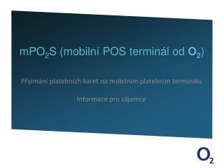 m PO 2 S (mobilní POS  terminál od  O 2 )