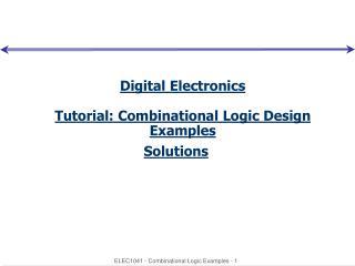 Digital Electronics Tutorial: Combinational Logic Design Examples Solutions