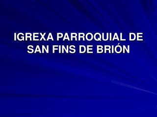 IGREXA PARROQUIAL DE SAN FINS DE BRIÓN