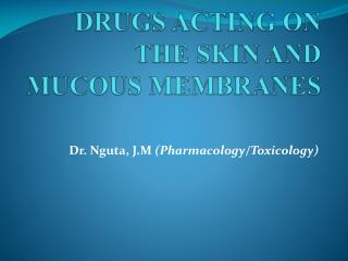 DRUGS ACTING ON THE SKIN AND MUCOUS MEMBRANES