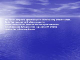The role of peripheral opioid receptors in modulating breathlessness.