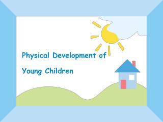 Physical Development of  Young Children