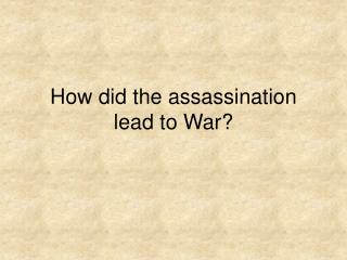 How did the assassination lead to War
