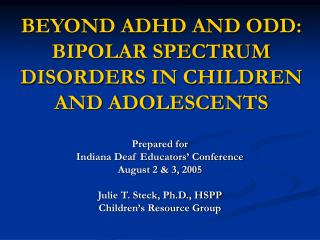 BEYOND ADHD AND ODD:   BIPOLAR SPECTRUM DISORDERS IN CHILDREN AND ADOLESCENTS