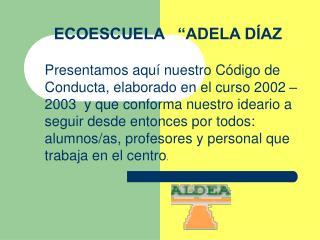"ECOESCUELA   ""ADELA DÍAZ"