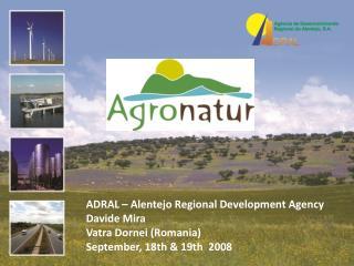ADRAL – Alentejo Regional  Development Agency Davide  Mira Vatra Dornei  ( Romania )