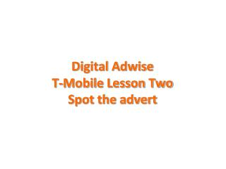 Digital Adwise T-Mobile Lesson Two Spot the advert