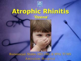 Atrophic Rhinitis ' Ozena '