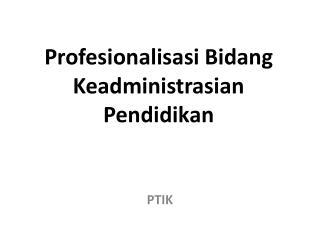 Profesionalisasi Bidang Keadministrasian  Pendidikan