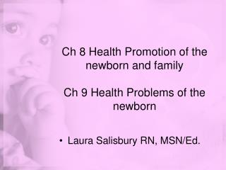 Ch 8 Health Promotion of the newborn and family  Ch 9 Health Problems of the newborn