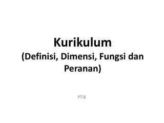 Kurikulum (Definisi, Dimensi, Fungsi dan Peranan)
