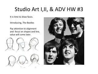 Studio Art  I,II , & ADV HW #3