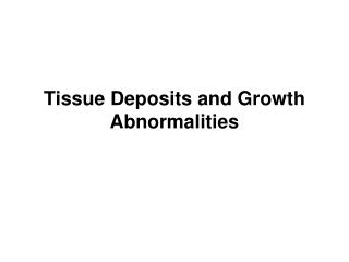 Tissue Deposits and Growth Abnormalities