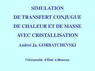 SIMULATION   DE TRANSFERT CONJUGUE  DE CHALEUR ET DE MASSE  AVEC CRISTALLISATION