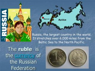 The ruble  is the currency of the Russian Federation