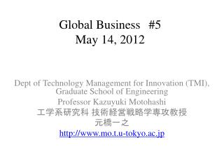 Global Business #5 May 14, 2012
