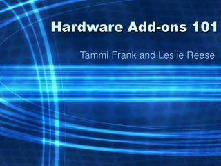 Hardware Add-ons 101
