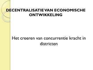 DECENTRALISATIE VAN ECONOMISCHE ONTWIKKELING