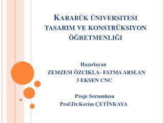 Karabük üniversitesi tasarım ve konstrüksiyon öğretmenliği
