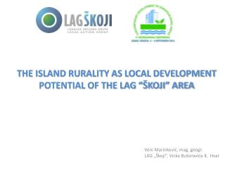 "THE ISLAND RURALITY AS LOCAL DEVELOPMENT POTENTIAL OF THE LAG ""ŠKOJI"" AREA"