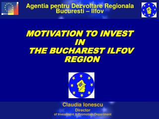 MOTIVATION TO INVEST  IN  THE BUCHAREST ILFOV REGION