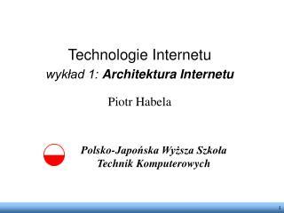 Technologie Internetu wykład 1: Architektura Internetu Piotr Habela