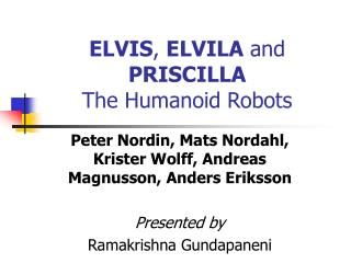 ELVIS ,  ELVILA  and  PRISCILLA The Humanoid Robots