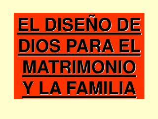 EL DISEÑO DE DIOS PARA EL MATRIMONIO Y LA FAMILIA