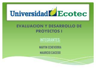 INTEGRANTES : MARTIN ECHEVERRIA MAURICIO CAICEDO