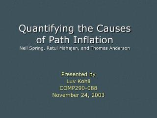 Quantifying the Causes of Path Inflation Neil Spring, Ratul Mahajan, and Thomas Anderson
