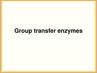 Group transfer enzymes