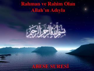 Rahman ve Rahim Olan Allah�?n Ad?yla