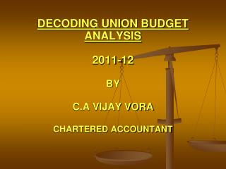 DECODING UNION BUDGET  ANALYSIS 2011-12 BY C.A VIJAY VORA CHARTERED ACCOUNTANT