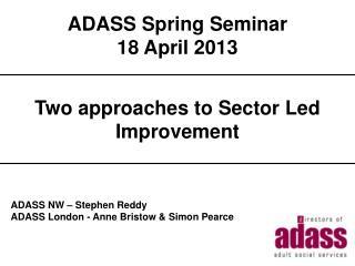ADASS Spring Seminar ADASS Spring Seminar 18  April 2013 2013 Title