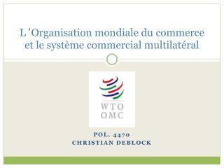 L ' Organisation mondiale du commerce et le système commercial multilatéral