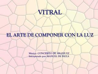 VITRAL EL ARTE DE COMPONER CON LA LUZ