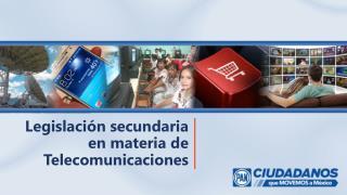 Legislación secundaria en materia de Telecomunicaciones