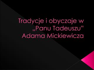 Tradycje i obyczaje w  �Panu Tadeuszu� Adama Mickiewicza