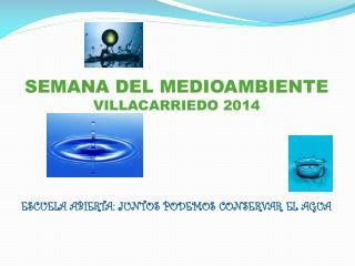 SEMANA DEL MEDIOAMBIENTE VILLACARRIEDO 2014 ESCUELA ABIERTA: JUNTOS PODEMOS CONSERVAR EL AGUA