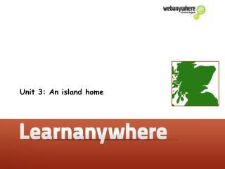 Unit 3: An island home