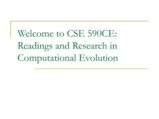Welcome to CSE 590CE: Readings and Research in Computational Evolution