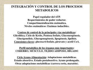 INTEGRACIÓN Y CONTROL DE LOS PROCESOS METABOLICOS  Papel regulador del ATP.