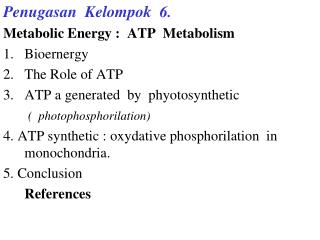 Penugasan  Kelompok  6. Metabolic Energy :  ATP  Metabolism Bioernergy The Role of ATP