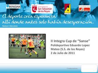 """II Integra Cup de """"Sanse"""" Polideportivo Eduardo Lopez Mateo (S.S. de los Reyes) 2 de Julio de 2011"""